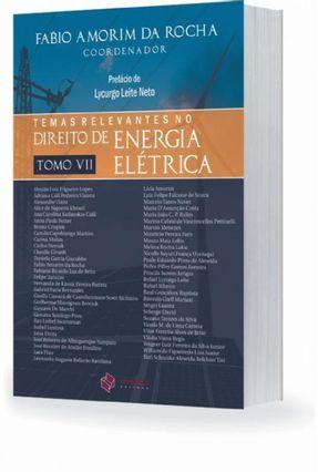 Temas Relevantes No Direito De Energia Elétrica. Tomo VII - Rocha,Fábio Amorim da | Hoshan.org
