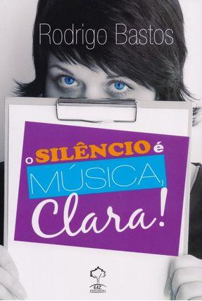 O Silêncio É Música, Clara! - Bastos,Rodrigo pdf epub