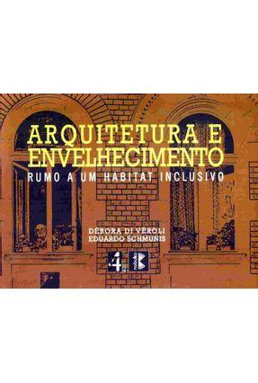 Arquitetura E Envelhecimento - Rumo A Um Habitat Inclusivo - Véroli,Débora Di Schmunis,Eduardo   Hoshan.org