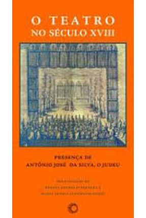 O Teatro no Século Xviii - Presença de Antônio José da Silva , o Judeu - Junqueira,Renata Soares   Hoshan.org