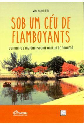 Sob Um Céu de Flamboyants - Cotidiano e História Social na Ilha de Paquetá - Marques Leitão,Wilma   Tagrny.org