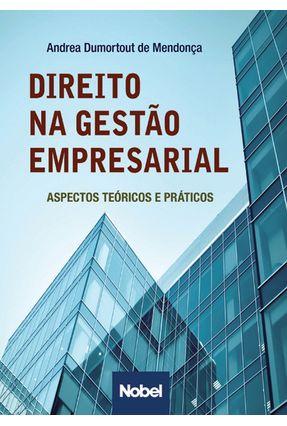 Direito Na Gestão Empresarial - Aspectos Teóricos E Práticos - Dumortout De Mendonça,Andrea   Hoshan.org