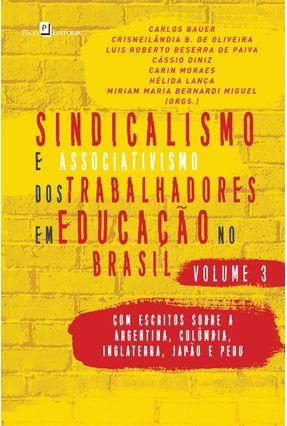 Sindicalismo E Associativismo Dos Trabalhadores Em Educação No Brasil - Volume 3: Com Escritos Sobre A Argentina, Colômb - Bauer,Carlos | Tagrny.org