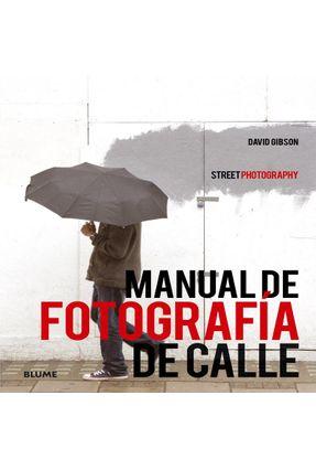 Manual De Fotografía De Calle - GIBSON,DAVID   Hoshan.org