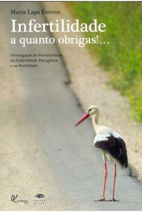 Infertilidade A Quanto Obrigas!... - Esteves,Maria Lapa pdf epub