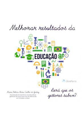 Melhorar Resultados Da Educação - Será Que Os Gestores Sabem? - Godoy,Maria Helena Pádua Coelho de   Tagrny.org