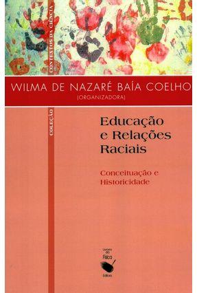 Educação e Relações Raciais - Conceituação e Historicidade - Col. Contextos da Ciência