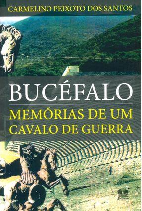 Bucéfalo - Memórias de Um Cavalo de Guerra - Santos,Carmelino Peixoto Dos   Nisrs.org