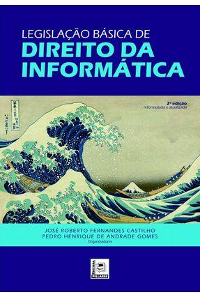 Legislação Básica De Direito Da Informática - José Roberto Fernandes Castilho | Hoshan.org