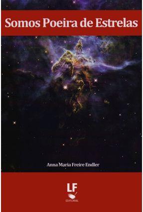 Somos Poeira de Estrelas - Endler,Anna Maria Freire | Hoshan.org