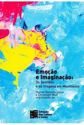 Emoção e Imaginação - Os Sonhos e As Imagens Em Movimento - Wulf,Christoph Baitello Junior,Norval | Tagrny.org