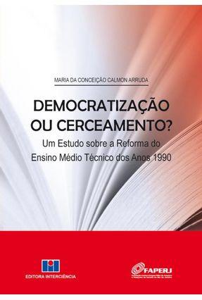 Democratização ou Cerceamento? - Um Estudo Sobre A Reforma do Ensino Médio Técnico Dos Anos 1990 - Calmon Arruda ,Maria Da Conceição | Hoshan.org