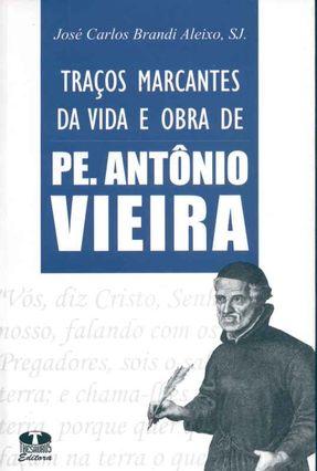 Traços Marcantes da Vida e Obra de Pe. Antônio Vieira - Aleixo,Jose Carlos Brandi | Tagrny.org