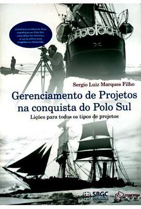 Gerenciamento de Projetos na Conquista do Polo Sul - Lições Para Todos Os Tipos de Projetos - Filho,Sergio Luiz Marques   Hoshan.org