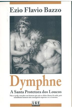 Dymphne - A Santa Protetora dos Loucos - Bazzo,Ezio Flavio | Hoshan.org