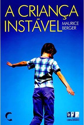 A Criança Instável - Abordagem Clínica e Terapêutica - Berger,Maurice | Tagrny.org