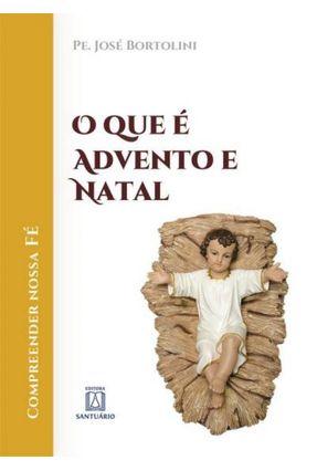 O Que É Advento e Natal - Bortolini,Pe. José | Nisrs.org