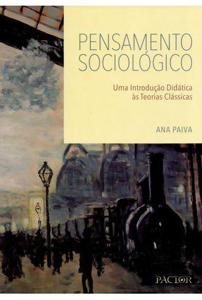 Pensamento Sociológico - Uma Introdução Didática Às Teorias Clássicas - Paiva,Ana pdf epub
