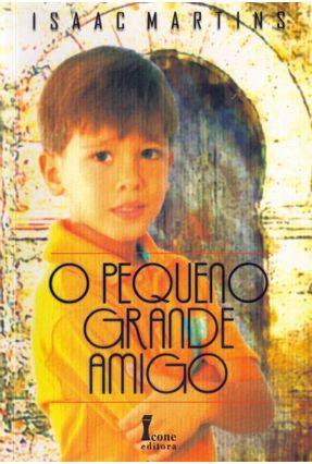 O Pequeno Grande Amigo - 2ª Ed. 2007 - Martins,Isaac | Hoshan.org