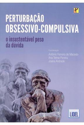 Perturbação Obsessivo-Compulsiva - o Insustentável Peso da Dúvida - Pereira,Ana Telma Ferreira de Macedo,António Andrade,Joana | Hoshan.org