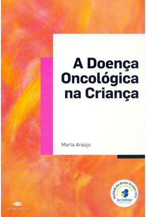 A Doença Oncológica na Criança - Adaptação e Bem-estar Psicológico Das Mães, Dos Seus Filhos... - Araújo,Marta pdf epub