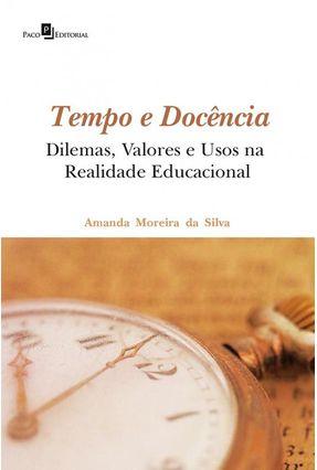Tempo E Docência - Dilemas, Valores E Usos Na Realidade Educacional - Amanda Moreira Da Silva | Tagrny.org
