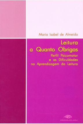 Leitura A Quanto Obrigas - Perfil Psicomotor e As Dificuldades na Aprendizagem da Leitura - De Almeida,Maria Isabel | Hoshan.org
