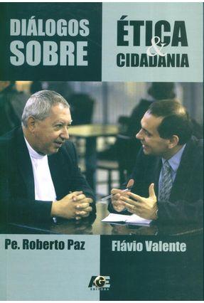 Diálogos Sobre Ética & Cidadania - Paz,Roberto Valente,Flavio Luiz Schieck | Tagrny.org