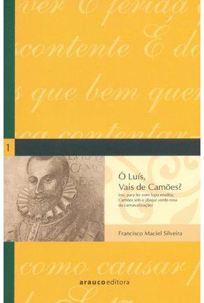 Ó Luis, Vais de Camões ? Col. Literatura Em Perspectiva - Vol. 1 - Silveira,Francisco Maciel | Tagrny.org