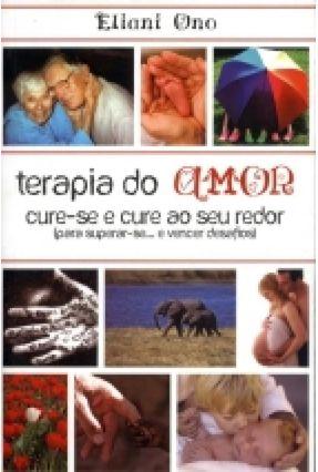 Terapia do Amor - Cure-se e Cure ao seu Redor - Ono,Eliani | Tagrny.org