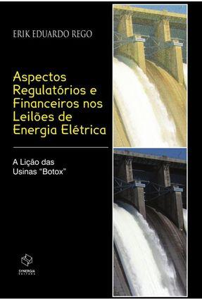 Aspectos Regulatórios e Financeiros nos Leilões de Energia Elétrica - Rego,Erik Eduardo | Hoshan.org