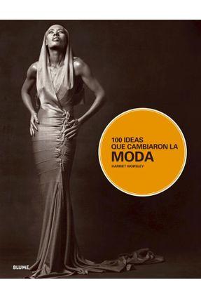 100 Ideas Que Cambiaron La Moda - Worsley,Harriet | Tagrny.org