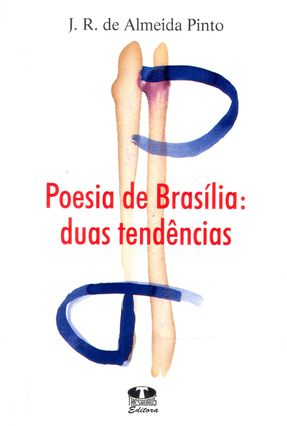 Poesia de Brasília: Duas Tendências - Pinto,J. R. De Almeida | Hoshan.org