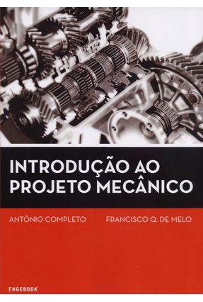 Introdução Ao Projeto Mecânico - Completo,António Melo,Francisco Q. de   Hoshan.org