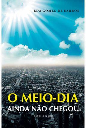 O Meio-dia Ainda Não Chegou - Barros,Eda Gomes de pdf epub