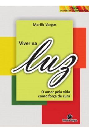 Viver Na Luz - o Amor Pela Vida Como Força de Cura - Vargas,Mariliz pdf epub