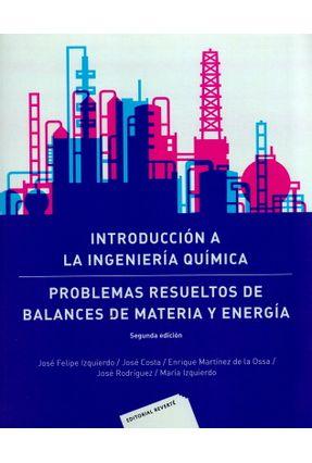 Introducción A La Ingeniería Química - Problemas Resueltos de Balances de Materia Y Energía - Izquierdo,José Felipe | Hoshan.org