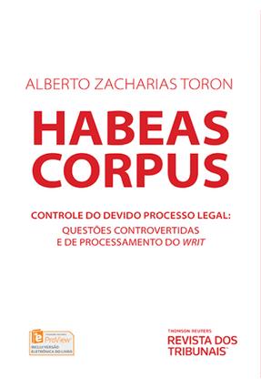 Habeas Corpus - Controle do Devido Processo Legal - Questões Controvertidas e de Processamento do Writ - Toron,Alberto Zacharias pdf epub