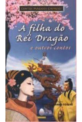 A Filha do Rei Dragão e Outros Contos Chineses - Col. Contos Mágicos Chineses - Forjaz,Sonia Salerno | Tagrny.org