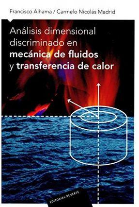 Análisis Dimensional Discriminado En Mecánica de Fluidos Y Transferencia de Calor - Alhama,Francisco Madrid,Carmelo Nicolás   Hoshan.org