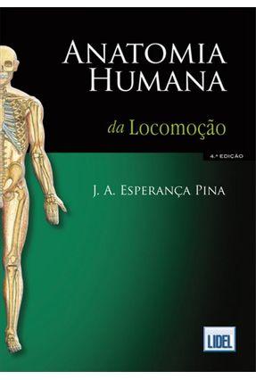 Anatomia Humana da Locomoção - 4ª Ed. 2010 - Pina,J.a. Esperança | Nisrs.org