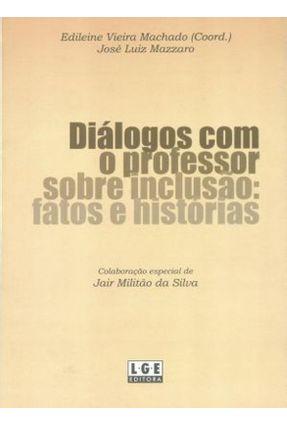 Diálogos Com Professores Sobre Inclusão - Fatos e História - Machado,Edilene Vieira | Hoshan.org