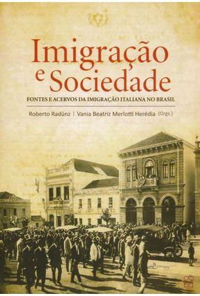 Imigração e Sociedade - Fontes e Acervos da Imigração Italiana No Brasil - Herédia,Vania Beatriz Merlotti Radunz,Roberto | Hoshan.org