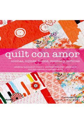 Quilt Con Amor - Colchas, Cojines, Bolsos, Mantas Y Cortinas - Ellis,Cassandra | Tagrny.org