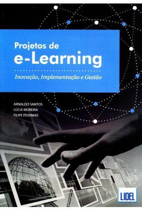 PROJETOS DE E-LEARNING - INOVAÇÃO, IMPLEMENTAÇÃO e GESTÃO - Santos,Arnaldo Moreira,Lúcia Peixinho,Felipe | Tagrny.org