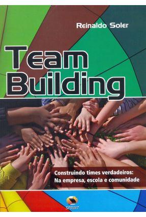 Team Building - Construindo Times Verdadeiros - Na Empresa, Escola e Comunidade - Soler,Reinaldo pdf epub