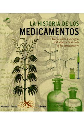La Historia de Los Medicamentos - 250 Hitos En La Historia de Los Medicamentos - Gerald,Michael C. | Tagrny.org