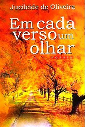 Em Cada Verso Um Olhar - Oliveira,Jucileide de pdf epub