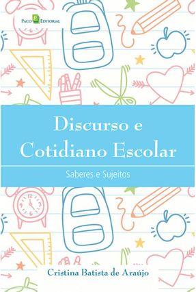 Discurso E Cotidiano Escolar: Saberes E Sujeitos - Araújo,Cristina Batista De | Tagrny.org