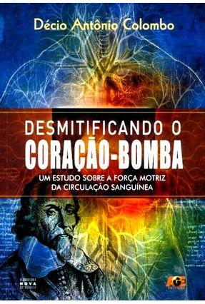 Desmitificando o Coração-bomba - Um Estudo Sobre A Força Motriz da Circulação Sanguínea - Colombo,Décio Antônio | Hoshan.org